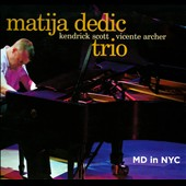 Matija Dedic/Vicente Archer/Kendrick Scott: MD in NYC [Digipak]
