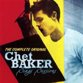 Chet Baker (Trumpet/Vocals/Composer): The Complete Original Chet Baker Sings Sessions