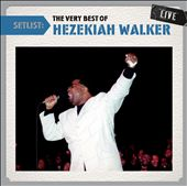 Pastor Hezekiah Walker/Hezekiah Walker: Setlist: The Very Best of Hezekiah Walker Live