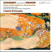 Schubert Arranged by Mahler: String Quartets nos 13 & 14; German Dances /  I Solisti Di Perugia