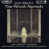 Sibelius: The Wood-Nymph / Vänskä, Pöysti, Lahti SO