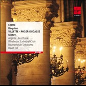 Faur&eacute;: Requiem. Villette, Roger-Ducasse: Motets / Argenta, Keenlyside. David Hill