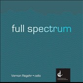 Full Spectrum - works for solo cello by Kuzmenko, Whittall, Ho, Ross, Leclair / Vernon Regehr, cello