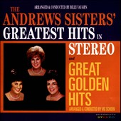 The Andrews Sisters: Greatest Hits in Stereo/Great Golden Hits *