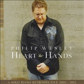 Philip Wesley: Heart to Hands: Solo Piano Retrospective, 2002-2012