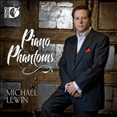 Piano Phantoms - Works by Niemann, Lyapunov, Grieg, Tausig, Medtner, Dvorak, Goossens, Troyer et al. / Michael Lewin, piano