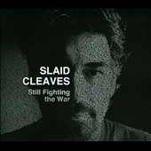 Slaid Cleaves: Still Fighting the War [Digipak] *