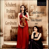 Sonatas for violin & piano by Schubert, Brahms, Bloch, Gershwin / Lana Trotovsek, violin; Yoko Misumi, piano
