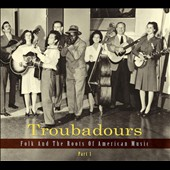 Various Artists: Troubadours: Folk and the Roots of American Music, Pt. 1