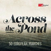 Across the Pond: 50 European Marches by Pares, Widqvist, Jessel, Miguel, Ganne, Lithgow, Allier, Popy, Lehar, J.F. Wagner et al.