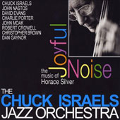 The Chuck Israels Jazz Orchestra: Joyful Noise: The Music of Horace Silver