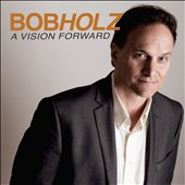 Bob Holz: A Vision Forward