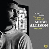 Mose Allison: I'm Not Talkin': The Song Stylings of 1957-1972 *
