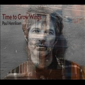 Paul Henriksen: Time to Grow Wings