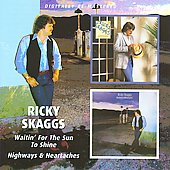 Ricky Skaggs: Waitin' for the Sun to Shine/Highways & Heartaches