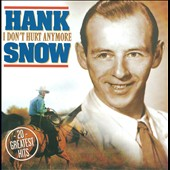 Hank Snow: I Don't Hurt Anymore: 20 Greatest Hits