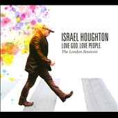 Israel Houghton: Love God. Love People. The London Sessions [Digipak]