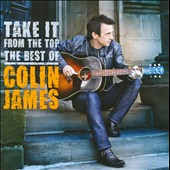 Colin James: Take It from the Top: The Best of Colin James *