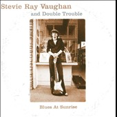 Double Trouble/Stevie Ray Vaughan/Stevie Ray Vaughan & Double Trouble: Blues at Sunrise