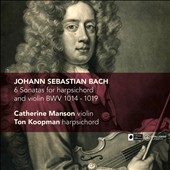 Bach: 6 Sonatas for harpsichord and violin / Ton Koopman: harpsichord; Catherine Manson: violin