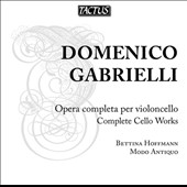 Domenico Gabrielli: Cello Sonatas in G & A; Cello Sonata in G; Ricercars 1-7; / Bettina Hoffmann: baroque cello. Modo Antiquo
