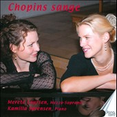 Chopin's Songs - songs Op. 74; Witchcraft; Melancholy. Merete Lausen, mz; Kamilla Sorensen, piano
