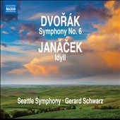 Dvorak: Symphony No. 6; Janacek: Idyll / Gerard Schwarz, Seattle SO