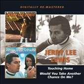 Jerry Lee Lewis: Touching Home/Would You Take Another Chance on Me?