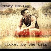 Tony Smiley: Ticket to the Trip [Digipak]