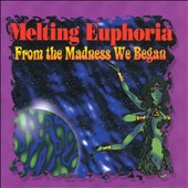 Melting Euphoria: From the Madness We Began