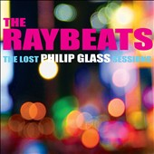 Raybeats: The Lost Philip Glass Sessions [Digipak]