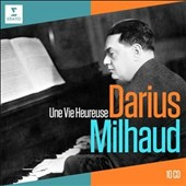 Darius Milhaud: 'Une Vie Heureuse' - ballet & orchestral works, concertos, chamber music, songs and solo piano works /