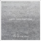 Land Observations: The Grand Tour [Digipak]