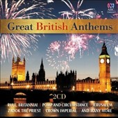 Great British Anthems: Works of Handel, Holst, Elgar, Parry, Sullivan et al. / Various Artists