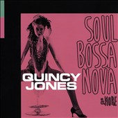 Quincy Jones: Soul Bossa Nova & More