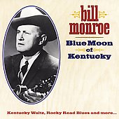 Bill Monroe: Blue Moon of Kentucky [Sony]