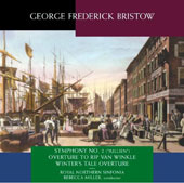 George Frederic Bristow (1825-1898): Symphony No. 2 (Julien); Overture to Rip van WInkle; Winter's Tale Overture / Royal Northern Sinfonia; Rebecca Miller