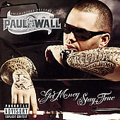 Paul Wall (Rap): Get Money, Stay True [PA]