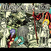 Telephone Jim Jesus: Anywhere out of the Everything [Digipak] *