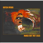 Mitch Ryder: Naked But Not Dead