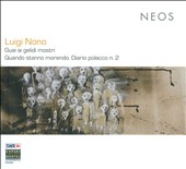 Luigi Nono: Guai ai gelidi mostri; Quando Stanno Morendo [Hybrid SACD]