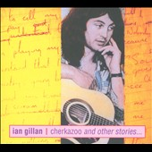 Ian Gillan: Cherkazoo & Other Stories [Digipak]