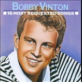 Bobby Vinton: 16 Most Requested Songs