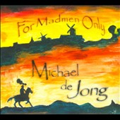 Michael de Jong: For Madmen Only *