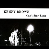 Kenny Brown: Can't Stay Long
