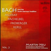 Bach and the South German Tradition, Vol. 2 / Muffat, Pachelbel, Froberger, Kerll / Martin Neu, organ