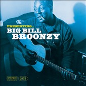 Big Bill Broonzy: Presenting Big Bill Broonzy