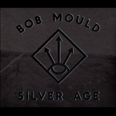 Bob Mould: Silver Age [Digipak]