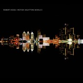 Robert Hood: Motor: Nighttime World, Vol. 3 [Digipak] *
