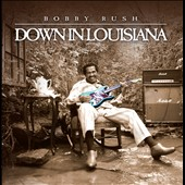 Bobby Rush: Down in Louisiana *